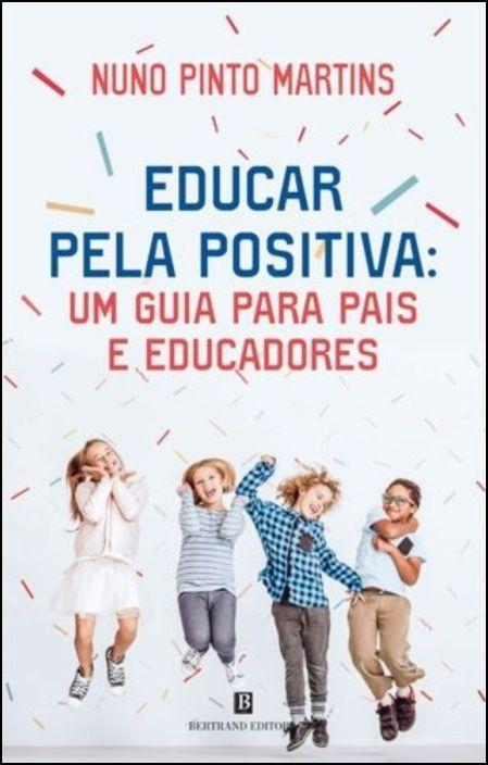 Educar pela positiva: um guia para pais e educadores